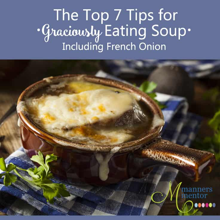 How To Eat Soup The Top 7 Gracious Etiquette Tips