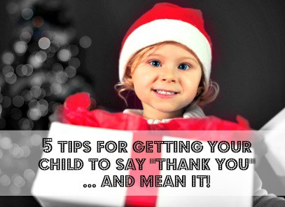 "5 Tips for Getting Your Child to Say ""Thank You""... and Mean It! - www.mannersmentor.com"