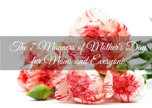 The 7 Manners of Mother's Day for Moms and Everyone