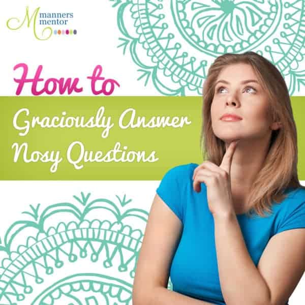 How to Graciously Answer Nosy Questions