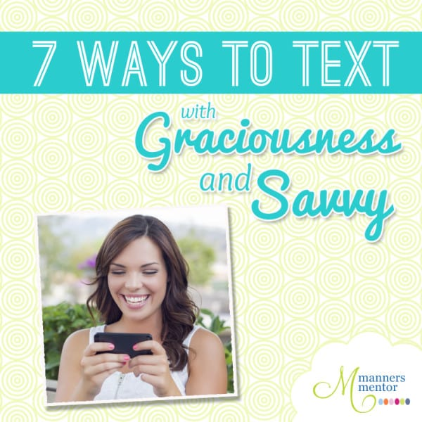 7 Ways to Text with Graciousness and Savvy