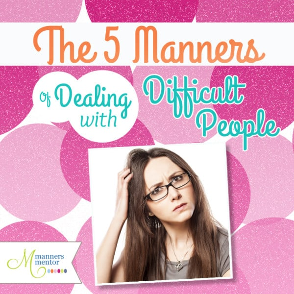 The 5 Manners of Dealing with Difficult People