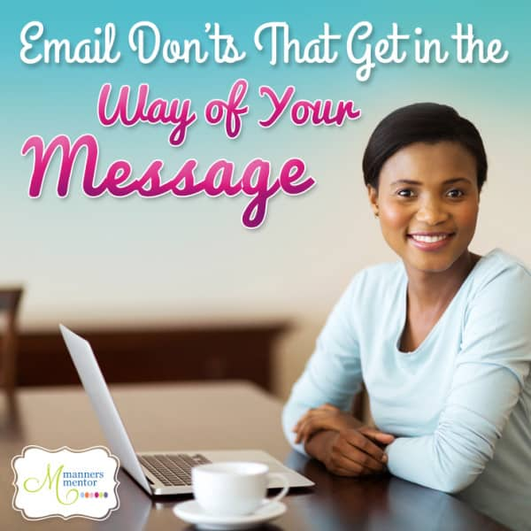 Email Don'ts That Get In the Way of Your Message