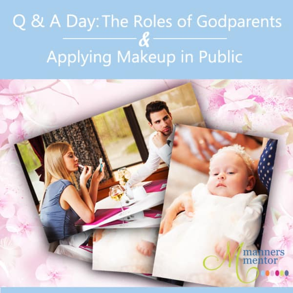 Q & A Day: The Role of Godparents & Applying Makeup in Public