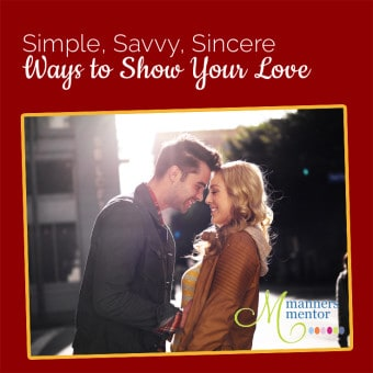 Simple, Savvy, Sincere Ways to Show Your Love