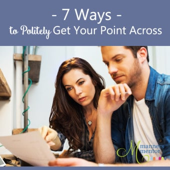 7 Ways to Politely Get Your Point Across