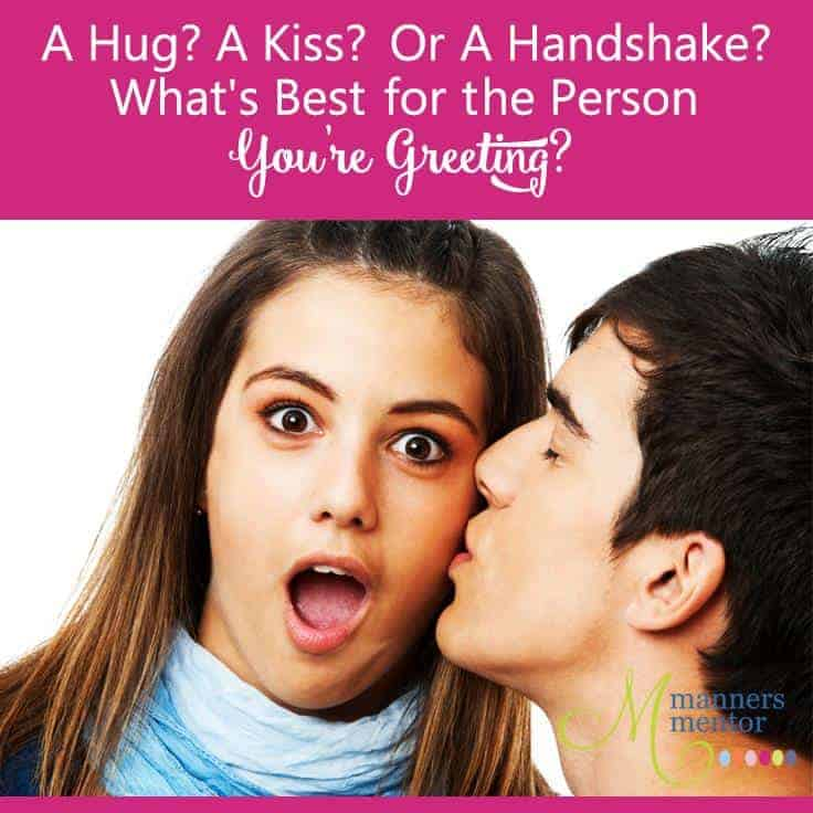 A hug a kiss or a handshake manners for great greetings a hug a kiss or a handshake whats best for the person you m4hsunfo