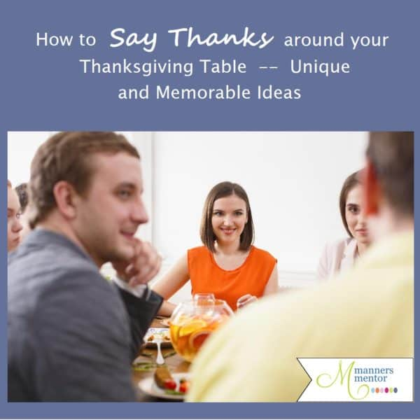 We know there's no bette place or time to express our gratitude than mourned the Thanksgiving table, but how can we do so in a more authentic way than simply going around the table and each person naming something that pops into their mind? Actually, there are a lot of lovely and totally non-cheesy ways to communicate your thankfulness around the Thanksgiving Table. This post will show you some unique and memorable ways! #Thanksgiving #Thankfulness #Gratitude #ThanksgivingDinner #Etiquette #Manners