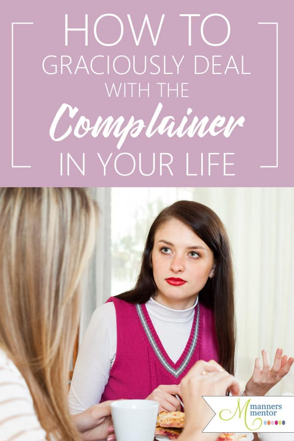 It is possible to graciously deal with the difficult people in your life, even those who are constant complainers? Here are five etiquette tips to help you graciously deal with your most difficult relationships. #difficultpeople #complainers #conversations #peoplewhocomplain #difficultrelationships #etiquette #manners #mannersmentor #maraleemckee