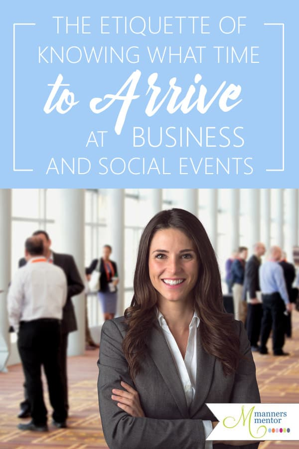 The Etiquette of Knowing What Time to Arrive at Business and Social Events