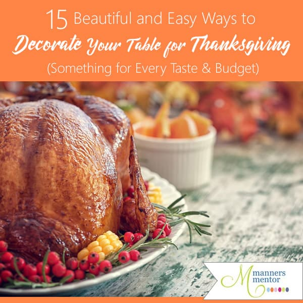15 easy and beautiful ways to decorate your Thanksgiving table something for every taste and budget.